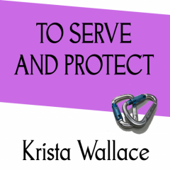 To Serve and Protect, a short story by Krista Wallace