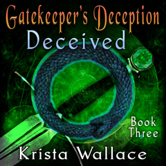 Gatekeepers Deception, Part Two - Deceived by Krista Wallace